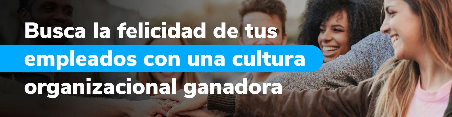 Una buena cultura organizacional garantiza trabajadores felices